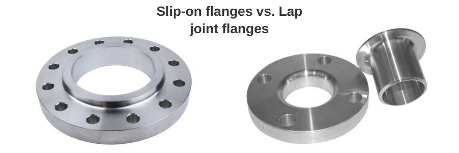 Slip-on flanges vs. Lap joint flanges
